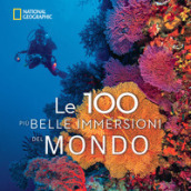 Le 100 più belle immersioni del mondo. Ediz. illustrata
