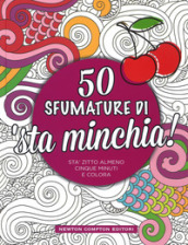50 sfumature di  sta minchia!