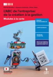 L ABC de l entreprise: de la création à la gestion. Modules à la carte. Per le Scuole superiori. Con e-book. Con espansione online