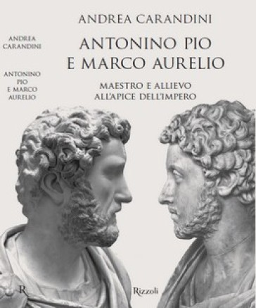 Antonino Pio e Marco Aurelio. Maestro e allievo all'apice dell'impero