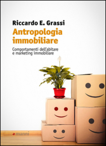 Antropologia immobiliare. Comportamenti dell'abitare e marketing immobiliare