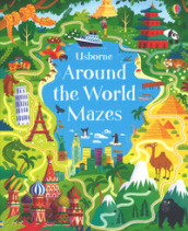 Around the world mazes. Ediz. a colori