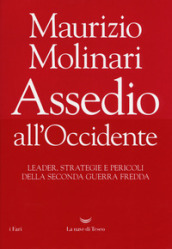 Assedio all Occidente. Leader, strategie e pericoli della seconda guerra fredda