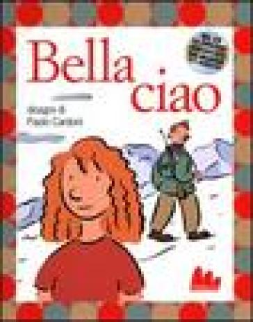Bella ciao. Ediz. illustrata. Con CD Audio