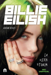 Billie Eilish. La vera storia. 100% unofficial