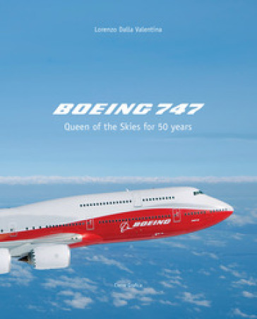 Boeing 747. Queen of the Skies for 50 years. Ediz. illustrata