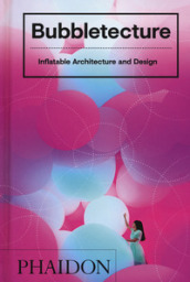 Bubbletecture. Inflatable architecture and design. Ediz. illustrata