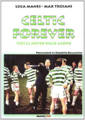 Celtic forever. You ll never walk alone