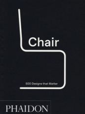Chair. 500 designs that matter. Ediz. illustrata