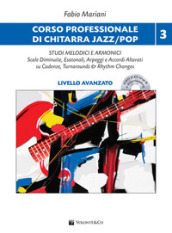 Corso professionale di chitarra jazz/pop. Studi melodici e armonici. Scale diminuite, esatonali, arpeggi e accordi alterati su cadenze, turnarounds & rhythm changes. Con CD formato MP3 e downloading. 3: Livello avanzato