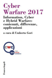 Cyber Warfare 2017. Information, Cyber e Hybrid Warfare: contenuti, differenze, applicazioni