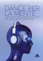 Dance per la mente. Estetica ed evoluzione culturale dell intelligence dance music