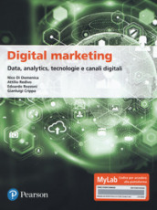Digital marketing. Data, analytics, tecnologie e canali digitali. Ediz. MyLab. Con Contenuto digitale per download e accesso on line