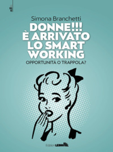 Donne!!! E arrivato lo smart working. Opportunità o trappola?