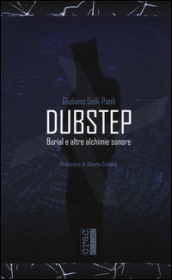 Dubstep. Burial e altre alchimie sonore