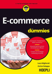 E-commerce for dummies. Conoscere i fondamenti dell e-commerce. Acquisire gli strumenti di vendita più efficaci. Creare una strategia marketing vincente