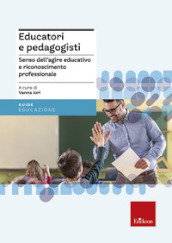 Educatori e pedagogisti. Senso dell agire educativo e riconoscimento professionale