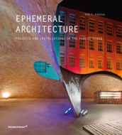 Ephemeral architecture. Projects and installations in the public space. Ediz. illustrata