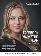 Facebook Marketing Plan: Ti svelo il piano completo per costruire una community, acquisire contatti e vendere con la Pagina FB e le FB Ads