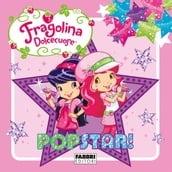 Fragolina Dolcecuore. Popstar