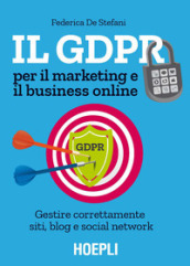 Il GDPR per il marketing e il business online. Gestire correttamente siti, blog e social network
