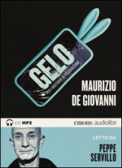 Gelo per i Bastardi di Pizzofalcone. Letto da Peppe Servillo. Audiolibro. CD Audio formato MP3