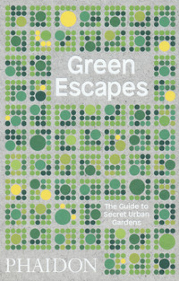 Green escapes. The guide to secret urban gardens