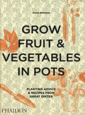 Grow fruit & vegetables in pots. Planting advice & recipes from great dixter