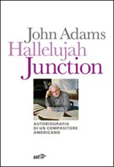 Hallelujah Junction. Autobiografia di un compositore americano