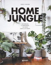 Home jungle. Decorare e arredare la casa con le piante