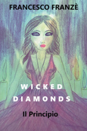 Il principio. Wicked diamonds