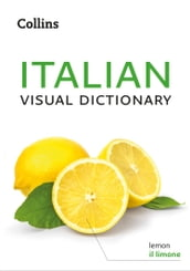 Italian Visual Dictionary: A photo guide to everyday words and phrases in Italian (Collins Visual Dictionary)