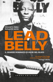 Leadbelly. Il grande romanzo di un re del blues