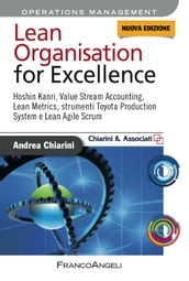 Lean Organisation for Excellence. Hoshin Kanri, Value Stream Accounting, Lean Metrics e Toyota Production System e Lean Agile Scrum