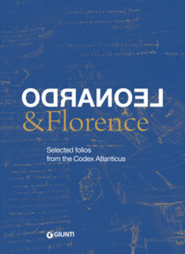 Leonardo & Florence. Selected folios from the Codex Atlanticus