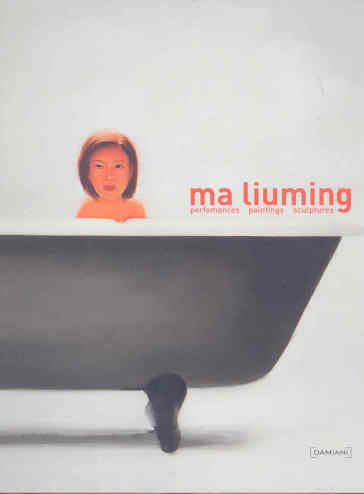 Ma Liuming. Performances, paintings, sculptures. Ediz. italiana, inglese e cinese