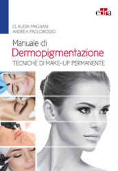 Manuale di dermopigmentazione. Tecniche di make-up permanente
