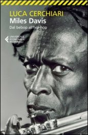 Miles Davis. Dal bebop all hip-hop