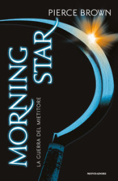 Morning star. La guerra del mietitore. Red Rising