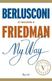 My Way. Berlusconi si racconta a Friedman (VINTAGE)