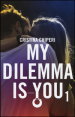 My dilemma is you. 1.