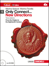 Only connect... new directions. Per le Scuole superiori. Con CD-ROM. Con espansione online. 1: From the origins to the eighteenth century
