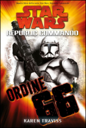 Ordine 66. Star Wars. Republic Commando. 4.