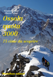 Ossola quota 3000. 75 cime da scoprire