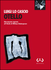 Otello. Liberamente ispirato all Otello di William Shakespeare. Testo siciliano e italiano. Ediz. integrale