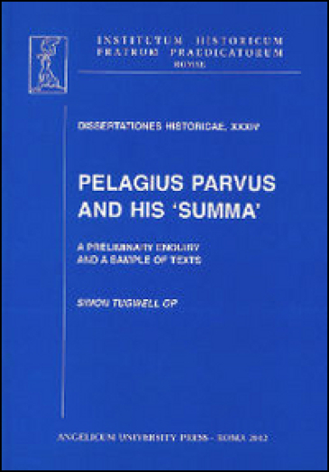 Pelagius parvus and his summa. A preliminary enquiry and a sample of texts