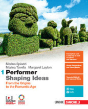 Performer shaping ideas. Per le Scuole superiori. Con e-book. Con espansione online. 1: From the origins to the Romantic Age
