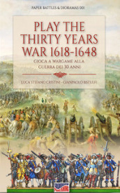 Play the Thirty Years  War 1618-1648. Gioca a Wargame alla Guerra dei 30 anni