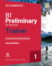 Preliminary for schools trainer. Six practice tests without answers. For updated 2020 exam. Per le Scuole superiori. Con File audio per il download. 1.