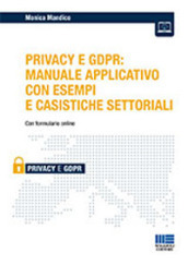 iL Privacy e GDPR: manuale applicativo con esempi e casistiche settoriali